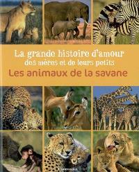 La grande histoire d'amour des mères et de leurs petits : les animaux de la savane