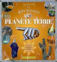 La main magique : planète Terre
