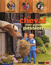 Le cheval : mon guide passion