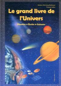 Le grand livre de l'Univers : planètes, étoiles, galaxies