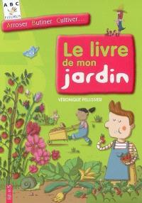 Le livre de mon jardin : arroser, butiner, cultiver...
