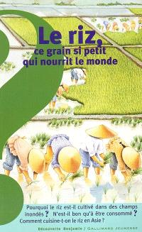 Le riz, ce grain si petit qui nourrit le monde