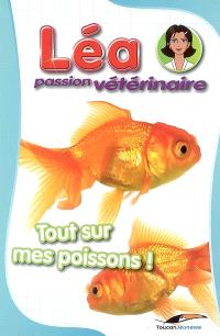 Léa, passion vétérinaire. Volume 4, Tout sur mes poissons !