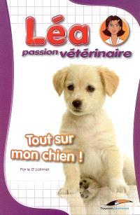 Léa, passion vétérinaire. Volume 2, Tout sur mon chien !
