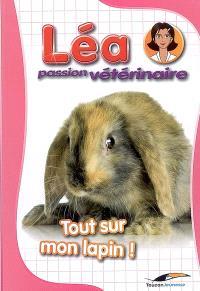 Léa, passion vétérinaire. Volume 6, Tout sur mon lapin !