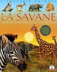 Les animaux de la savane : pour les faire connaître aux enfants