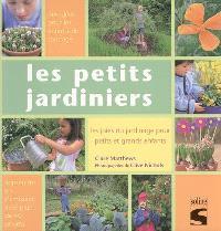 Les petits jardiniers : les joies du jardinage pour petits et grands enfants : apprendre en s'amusant avec plus de 40 projets