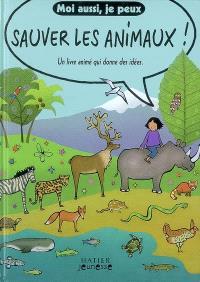 Moi aussi je peux sauver les animaux ! : un livre animé qui donne des idées