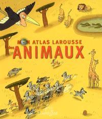Mon atlas Larousse des animaux