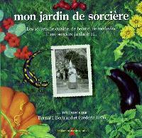 Mon jardin de sorcière : les secrets de cuisine, de beauté, de médecine d'une sorcière jardinière
