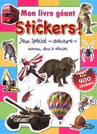 Mon livre géant de stickers ! : jeux spécial aventure : animaux, dinos & véhicules