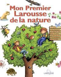 Mon premier Larousse de la nature : au jardin, à la campagne, au bord de l'eau, dans la forêt, au bord de la mer, à la montagne, dans le Sud