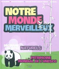 Notre monde merveilleux, Découvre les sites naturels du patrimoine de l'Unesco. Volume 1