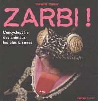 Zarbi ! : l'encyclopédie des animaux les plus bizarres
