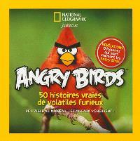 Angry birds : 50 histoires vraies de volatiles furieux : de l'aigle au moineau, les oiseaux s'énervent !