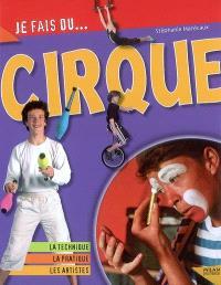 Je fais du cirque : la technique, la pratique, les artistes