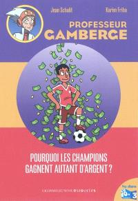 Professeur Gamberge. Volume 14, Pourquoi les champions gagnent autant d'argent ?