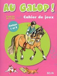 Au galop ! : cahier de jeux. Volume 1, Galops 1 et 2, à partir de 7 ans