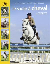 Je saute à cheval : mes leçons pour progresser