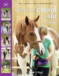 Avoir un cheval à soi : mes leçons pour progresser