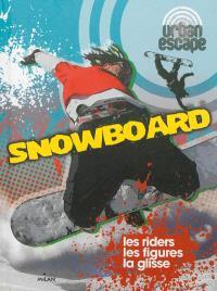 Snowboard : les riders, les figures, la glisse
