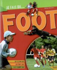 Foot : la technique, la pratique, les champions