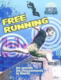 Free running : les sportifs, les mouvements, la liberté
