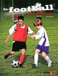Le football : mon guide passion
