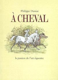 A cheval... la passion de l'art équestre