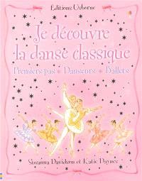 Je découvre la danse classique : premiers pas, danseurs, ballets