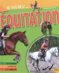 Je fais de l'équitation : la technique, la pratique, les champions