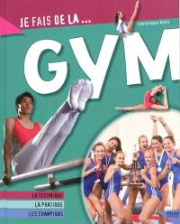 Je fais de la gym : la technique, la pratique, les champions
