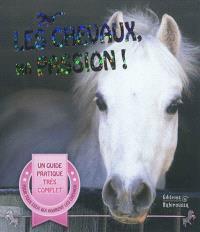 Les chevaux, ma passion ! : un guide pour devenir un cavalier émérite