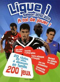Ligue 1 saison 2010-2011 : à toi de jouer !