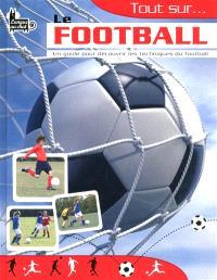 Tout sur... le football : un guide pour découvrir les techniques du football