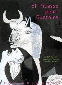 Et Picasso peint Guernica : le chef-d'oeuvre raconté aux enfants