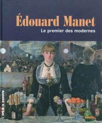 Edouard Manet : le premier des modernes