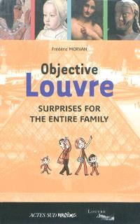 Objective Louvre. Volume 2, Surprises for the entire family