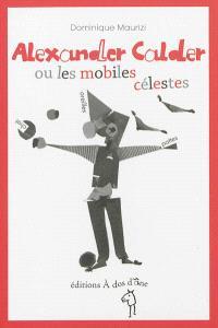 Alexander Calder ou Les mobiles célestes