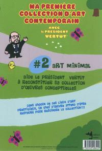 Ma première collection d'art contemporain avec le président Vertut. Volume 2, Art minimal : aide le président Vertut à reconstituer sa collection d'oeuvres conceptuelles