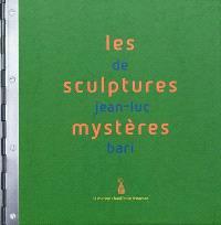 Les sculptures mystères de Jean-Luc Bari