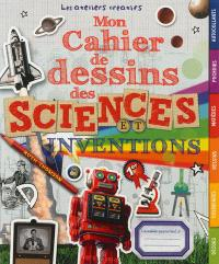 Mon cahier de dessins des sciences et inventions