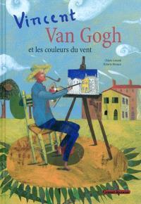 Vincent Van Gogh et les couleurs du vent : inspiré de Lettres à son frère Theo