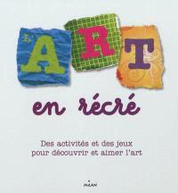 L'art en récré : des activités et des jeux pour découvrir et aimer l'art