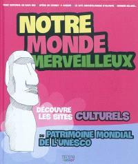 Notre monde merveilleux, Découvre les sites culturels du patrimoine mondial de l'Unesco. Volume 1