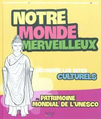 Notre monde merveilleux, Découvre les sites culturels du patrimoine mondial de l'Unesco. Volume 2