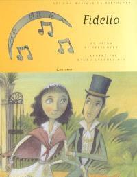 Fidelio : d'après l'opéra de Ludwig van Beethoven