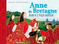 Anne de Bretagne : reine à la triple couronne