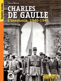 Charles de Gaulle : l'insoumis, 1940-1945