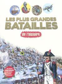Grandes batailles ! : guerres d'hier et d'aujourd'hui, armes, armées, stratégies, la paix et la reconstruction